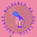 """Câmara lança série de podcast """"Mulheres na Política"""""""